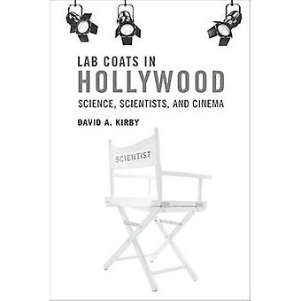 Lab Coats in Hollywood - Science - Scientists - and Cinema by David A.