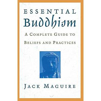 Essential Buddhism - A Complete Guide to Beliefs and Practices by Jack