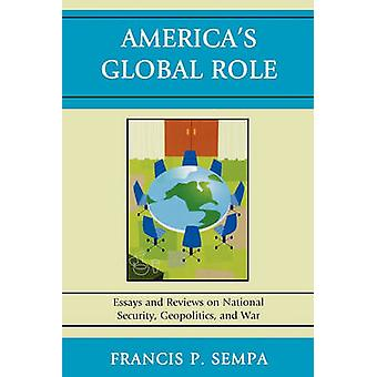 America's Global Role - Essays and Reviews on National Security - Geop