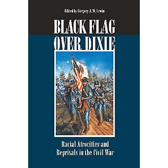 Schwarze Flagge über Dixie - rassistischen Gräueltaten und Repressalien in der zivilen W