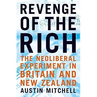 Revenge of the Rich - The Neoliberal Revolution in Britain and New Zea