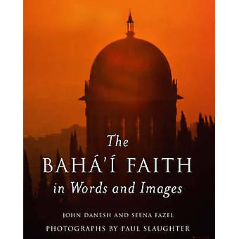 The Baha'i Faith in Words and Images by John Danesh - Seena Fazel - P