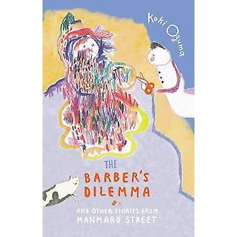 The Barber's Dilemma - And Other Stories from Manmaru Street by Koki O