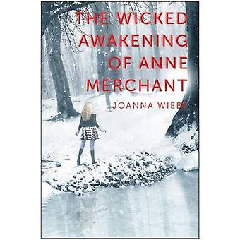 Wicked Awakening of Anne Merchant by Joanna Wiebe - 9781940363295 Book