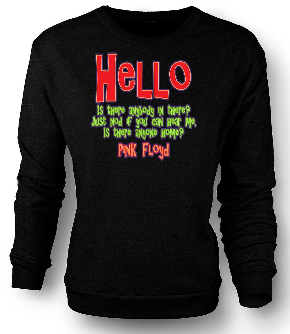 Mens Sweatshirt Hello Is There Anybody In There? Quote - Pink Floyd