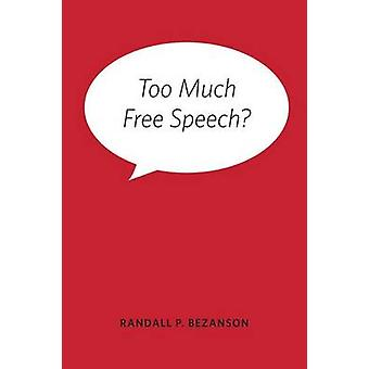 Too Much Free Speech? by Randall P. Bezanson - 9780252037115 Book