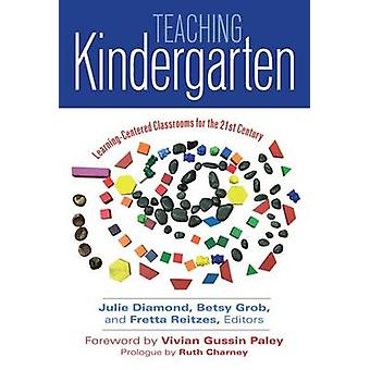 Teaching Kindergarten - Learning-Centered Classrooms for the 21st Cent