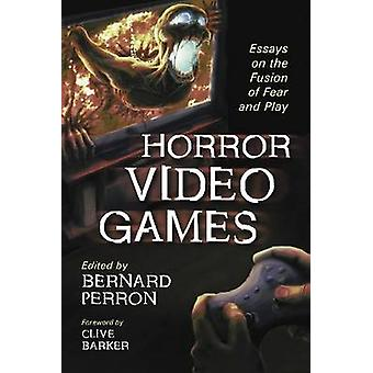 Horror Video Games - Essays on the Fusion of Fear and Play by Bernard