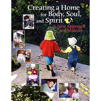 Creating a Home for Body - Soul - and Spirit - A New Approach to Child