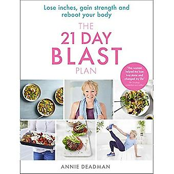 The 21 Day Blast Plan: Lose weight, lose inches, gain strength and reboot your body