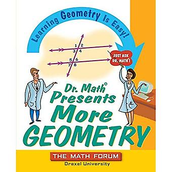 Dr.Math Presents More Geometry: Learning Geometry is Easy! Just Ask Dr.Math: Learning Geometry Is Easy! Just Ask Dr.Math