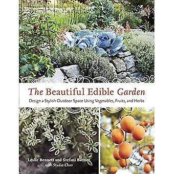 Le beau jardin comestible: Concevoir un élégant espace extérieur à l'aide de légumes, Fruits et herbes