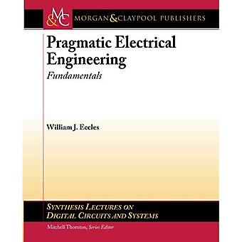 Pragmatic Electrical Engineering: Fundamentals (Synthesis Lectures on Digital Circuits and Systems)