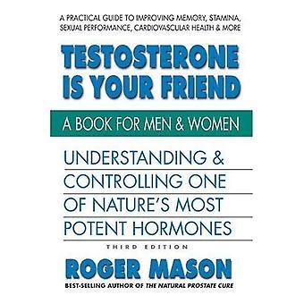 Testosterone is Yor Friend:� Understanding & Controlling� One of Nature's Most Potent Hormones