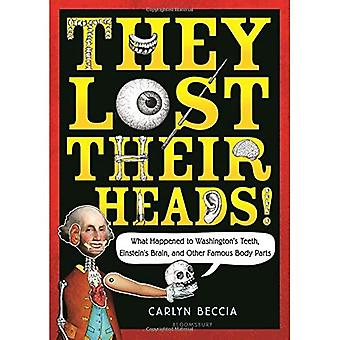 They Lost Their Heads!: What Happened to Washington's Teeth, Einstein's Brain, and Other� Famous Body Parts
