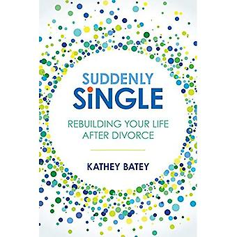 Suddenly Single: Rebuilding Your Life After Divorce