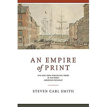Ein Reich der Print: der New Yorker Verlag handeln in der frühen amerikanischen Republik (Penn State-Serie in der Geschichte des Buches)