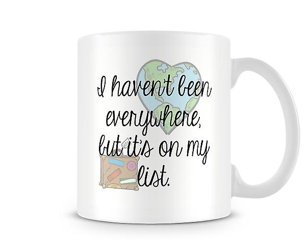 I Haven't Been Everywhere But Its On My List Mug