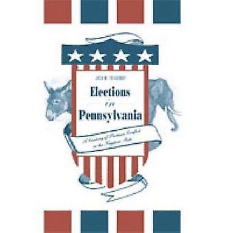 Élections en Pennsylvanie un siècle de conflit partisane dans la clé de voûte d'état par Treadway & Jack