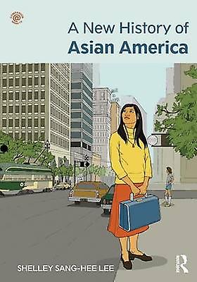 A nouveau History of Asian America by Lee & Shelley SangHee