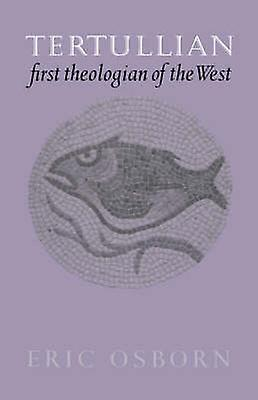 Tertullian First Theologian of the West by Osborn & Eric