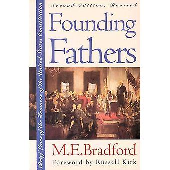 Founding Fathers Brief Lives of the Framers of the United States Constitution Second Edition Revised by Bradford & M. E.