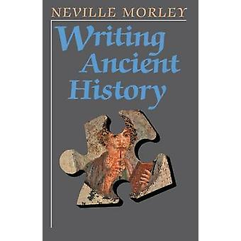 Writing Ancient History by Morley & Neville