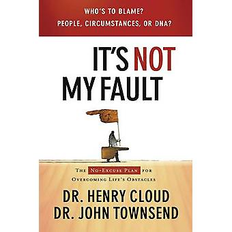Its Not My Fault The NoExcuse Plan for Overcoming Lifes Obstacles by Cloud & Henry
