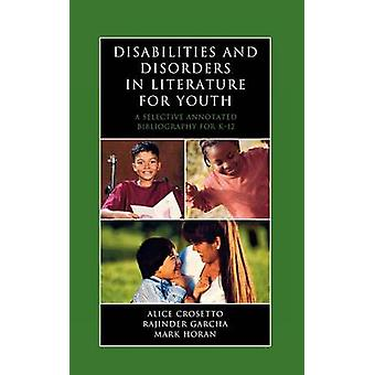 Disabilities and Disorders in Literature for Youth A Selective Annotated Bibliography for K12 by Crosetto & Alice