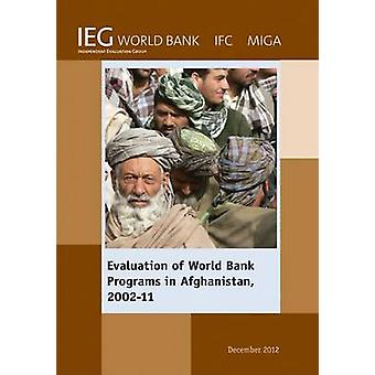 Evaluation of World Bank Programs in Afghanistan 200211 by The World Bank