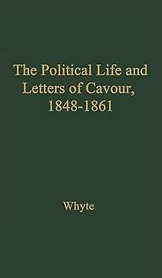 The Political Life and Letters of Cavour 18481861 by Whyte & Jack
