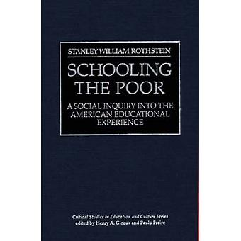 Schooling the Poor A Social Inquiry Into the American Educational Experience by Rothstein & Stanley W.