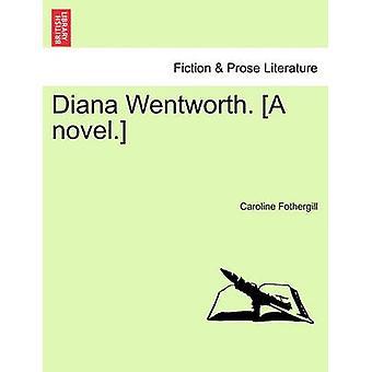 Diana Wentworth. A novel. by Fothergill & Caroline