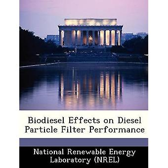 Biodiesel Effects on Diesel Particle Filter Performance by National Renewable Energy Laboratory NR