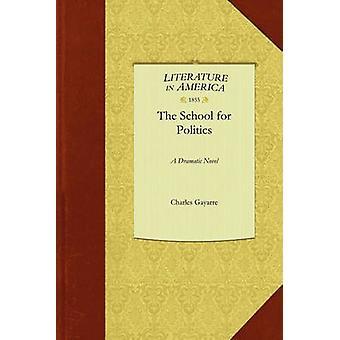 The School for Politics by Charles Gayarre & Gayarre