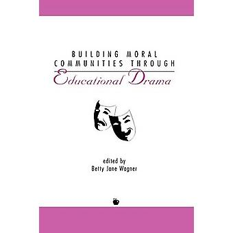 Building Moral Communities Through Educational Drama by Wagner & Betty