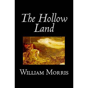 The Hollow Land by Wiliam Morris Fiction Fantasy Classics Fairy Tales Folk Tales Legends  Mythology by Morris & William