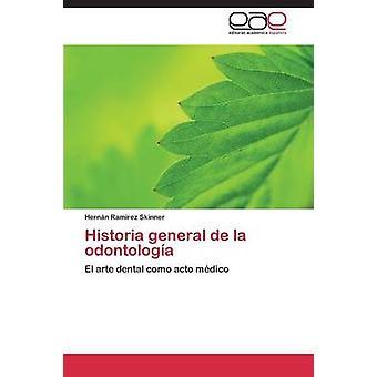 Historia general de la odontologa by Ramrez Skinner Hernn