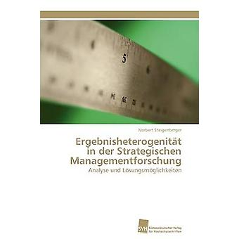 Ergebnisheterogenitt in der Strategischen Managementforschung by Steigenberger Norbert