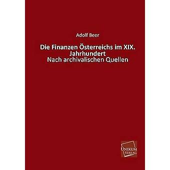 Die Finanzen Osterreichs Im XIX. Jahrhundert by Beer & Adolf