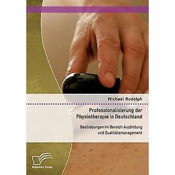 Professionalisierung der Physiotherapie in Deutschland Bestrebungen im Bereich Ausbildung und Qualittsmanagement di Rudolph & Michael