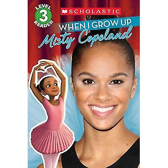 When I Grow Up - Misty Copeland by Lexi Ryals - Erwin Madrid - 9781338
