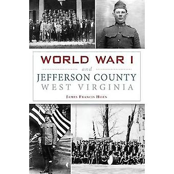 World War I and Jefferson County - West Virginia by James Francis Hor