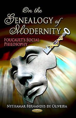 On the Genealogy of Modernity - Foucault& 039;s Social Philosophy by Nytham