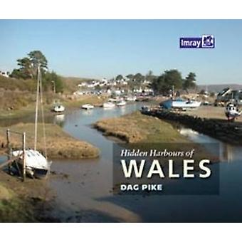 Hidden Harbours of Wales by Dag Pike - 9781846233739 Book