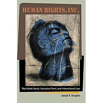Human Rights, Inc.: The World Novel, Narrative Form, and International Law