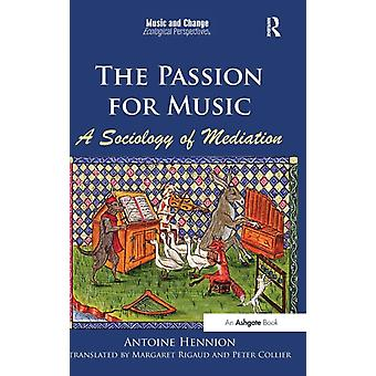 The Passion for Music: A Sociology of Mediation (Music and Change: Ecological Perspectives) (Hardcover) by Hennion Dr. Antoine