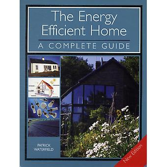 The Energy Efficient Home: A Complete Guide (Paperback) by Waterfield Patrick