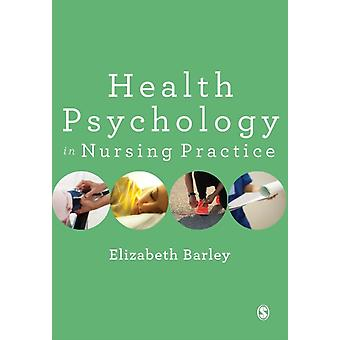 Health Psychology in Nursing Practice (Paperback) by Barley Elizabeth