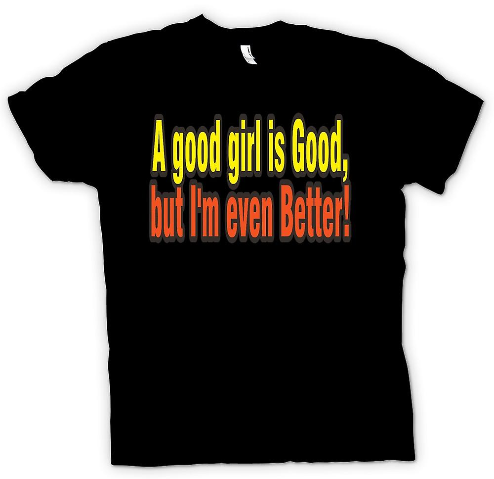 Mens T-shirt - A good girl is good, but I'm even better!